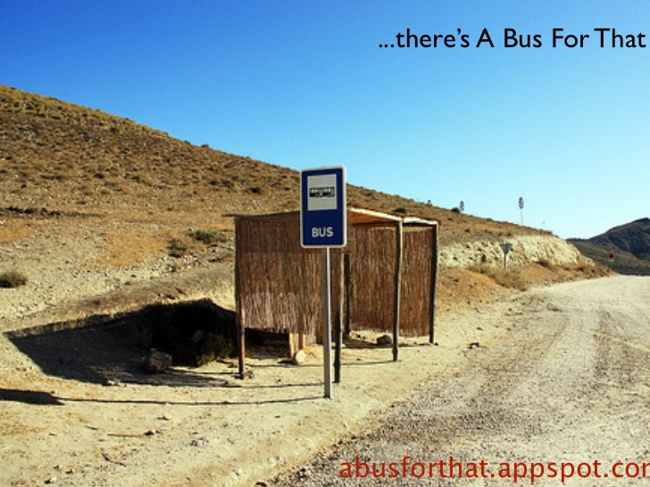 ...there's A Bus For Thatabusforthat.appspot.com
