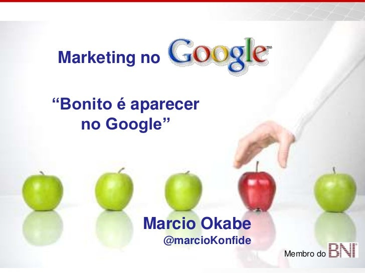 "Marketing no<br />""Bonito é aparecer no Google""<br />Marcio Okabe<br />@marcioKonfide<br />Membro do <br />"