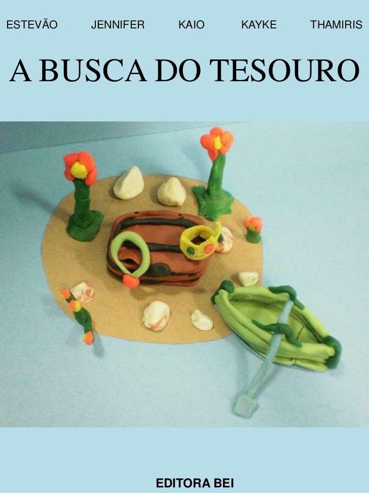 ESTEVÃO   JENNIFER      KAIO       KAYKE   THAMIRISA BUSCA DO TESOURO                     EDITORA BEI