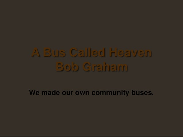 A Bus Called Heaven Bob Graham We made our own community buses.