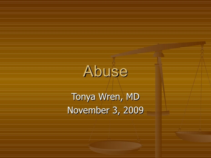 Abuse Tonya Wren, MD November 3, 2009