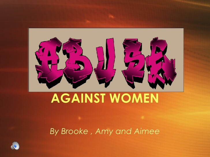 AGAINST WOMEN By Brooke , Amy and Aimee