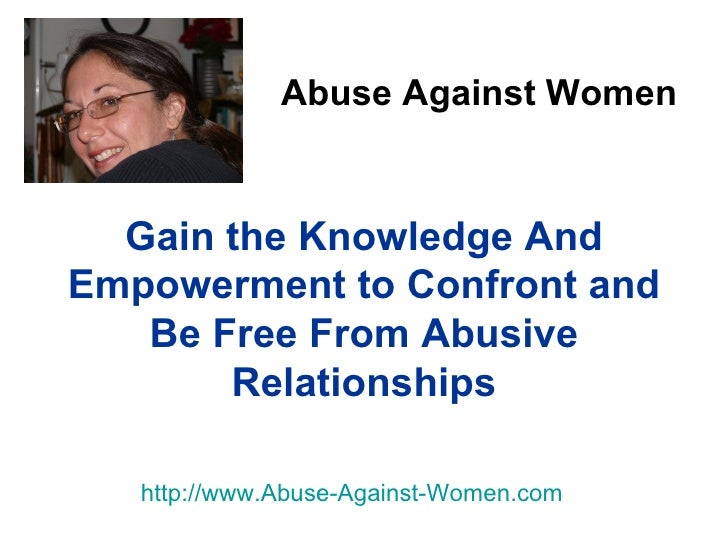 Abuse Against Women Gain the Knowledge And Empowerment to Confront and Be Free From Abusive Relationships http://www.Abuse...