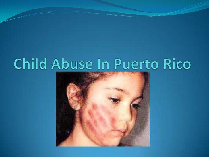 Child Abuse In Puerto Rico<br />