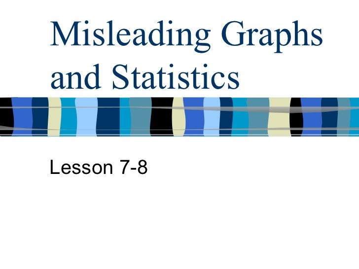 Misleading Graphs and Statistics Lesson 7-8