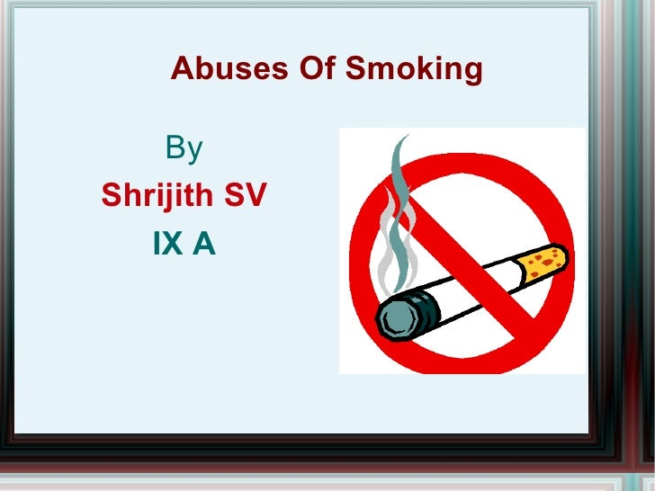 Abuses Of Smoking By Shrijith SV IX A