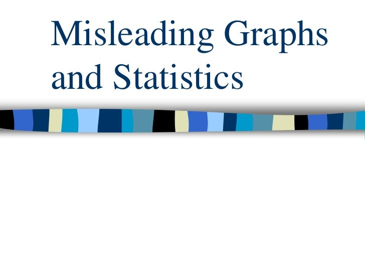Misleading Graphsand Statistics