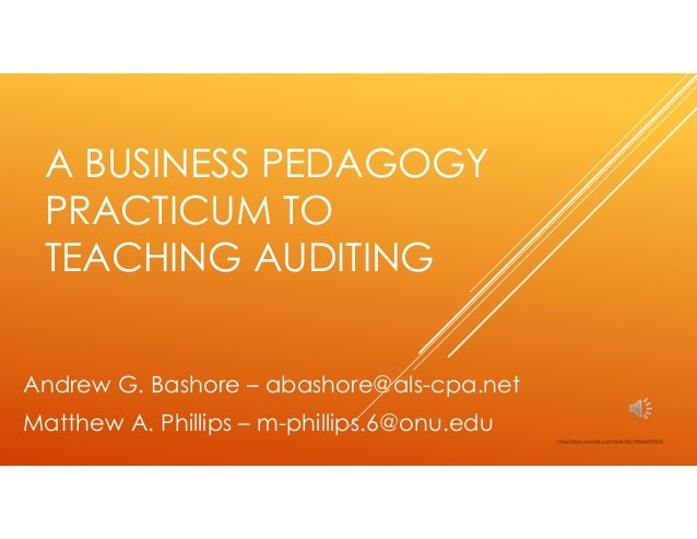A BUSINESS PEDAGOGY PRACTICUM TO TEACHING AUDITINGAndrew G. Bashore – abashore@als-cpa.netMatthew A. Phillips – m-phillips...
