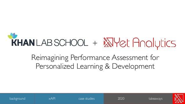 + Reimagining Performance Assessment for Personalized Learning & Development 18 background case studies 2020 takeawaysxAPI