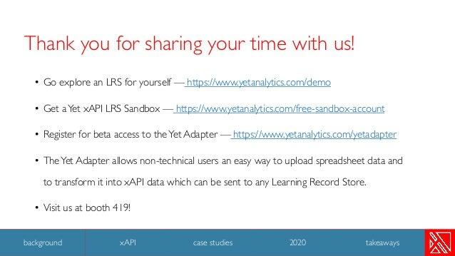 • Go explore an LRS for yourself — https://www.yetanalytics.com/demo • Get aYet xAPI LRS Sandbox — https://www.yetanalytic...