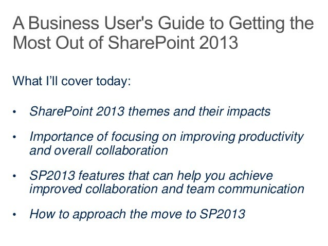 A Business Users Guide to Getting the Most Out of SharePoint 2013 Slide 2