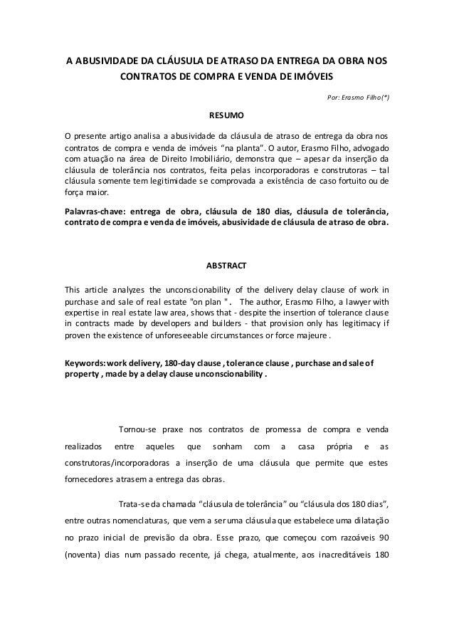 A ABUSIVIDADE DA CLÁUSULA DE ATRASO DA ENTREGA DA OBRA NOS CONTRATOS DE COMPRA E VENDA DE IMÓVEIS Por: Erasmo Filho(*) RES...