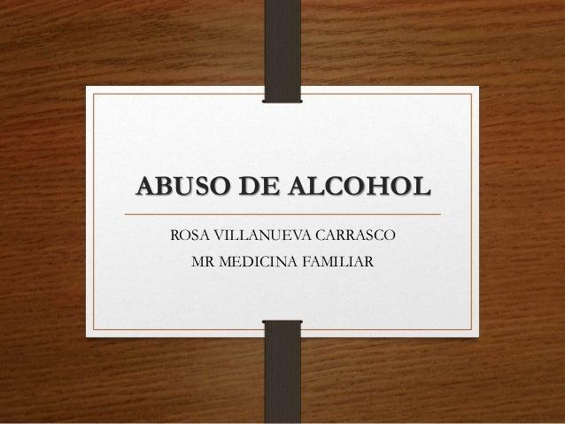 ABUSO DE ALCOHOL ROSA VILLANUEVA CARRASCO MR MEDICINA FAMILIAR