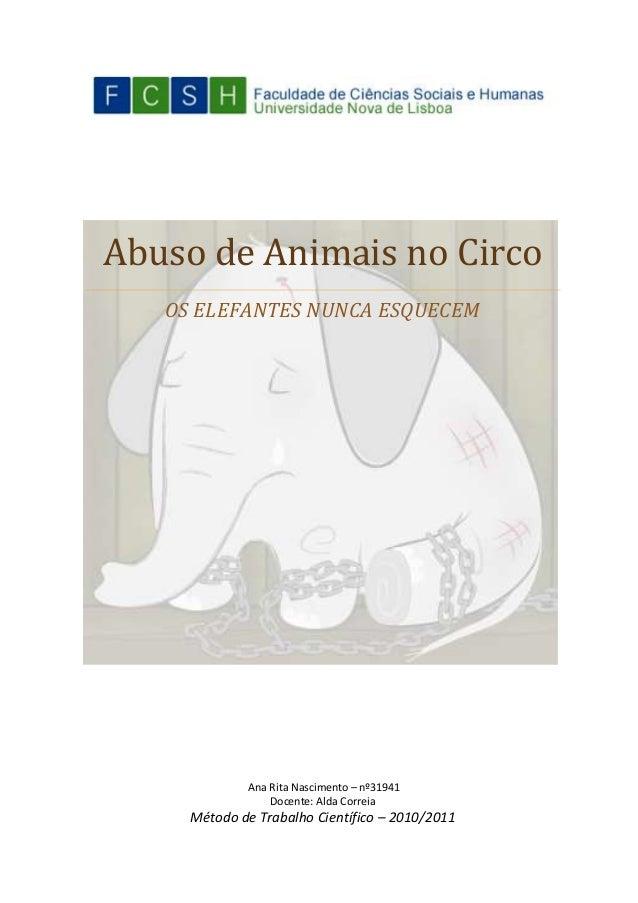 Abuso de Animais no Circo OS ELEFANTES NUNCA ESQUECEM Ana Rita Nascimento – nº31941 Docente: Alda Correia Método de Trabal...
