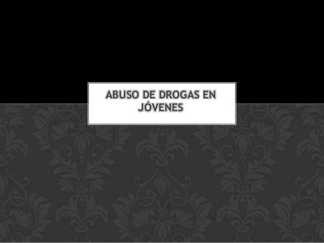 ABUSO DE DROGAS EN     JÓVENES
