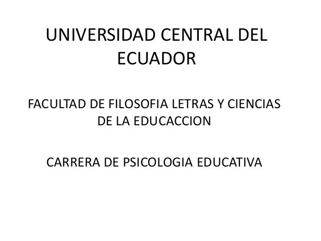 UNIVERSIDAD CENTRAL DEL ECUADOR FACULTAD DE FILOSOFIA LETRAS Y CIENCIAS DE LA EDUCACCION CARRERA DE PSICOLOGIA EDUCATIVA
