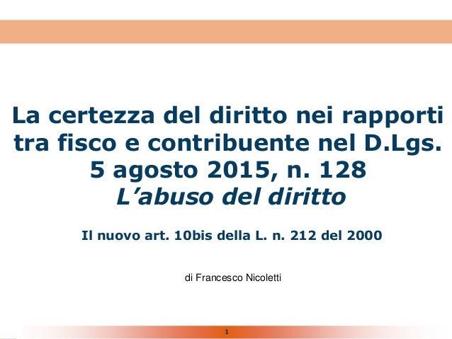 1 La certezza del diritto nei rapporti tra fisco e contribuente nel D.Lgs. 5 agosto 2015, n. 128 L'abuso del diritto Il nu...
