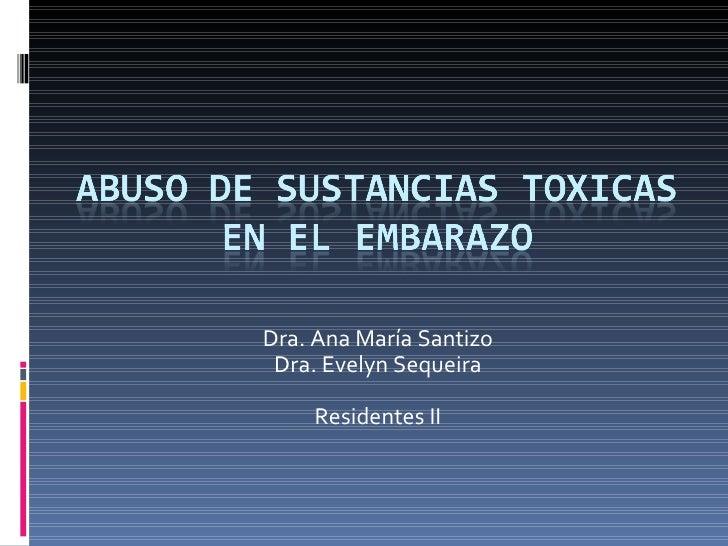Dra. Ana María Santizo Dra. Evelyn Sequeira Residentes II