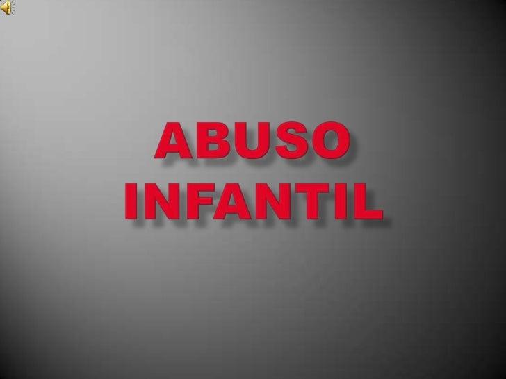 Es toda conducta de un adulto,que por acción u omisión interfiere   negativamente en el desarrollo físico, psicológico o s...