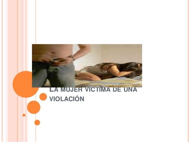 LA MUJER VICTIMA DE UNAVIOLACIÓN