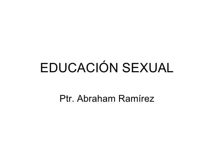 EDUCACIÓN SEXUAL Ptr. Abraham Ramírez