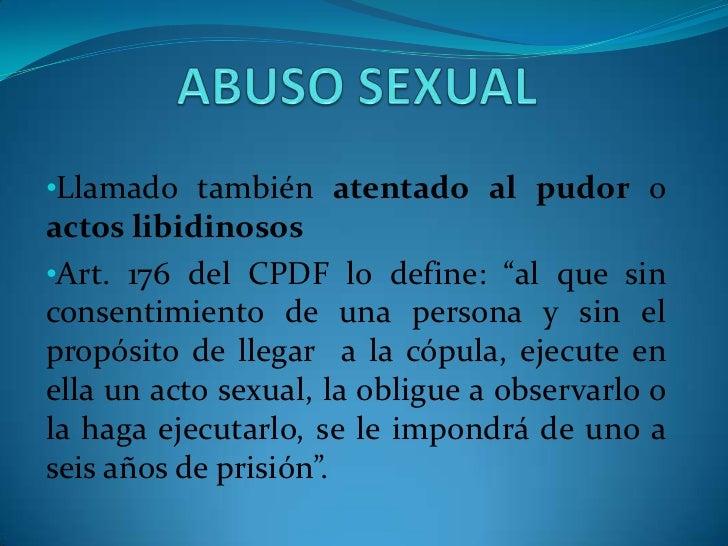 ABUSO SEXUAL<br /><ul><li>Llamado también atentado al pudor o actos libidinosos