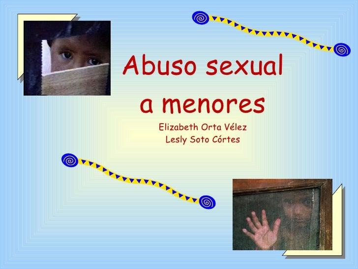 Abuso sexual a menores Elizabeth Orta Vélez Lesly Soto Córtes