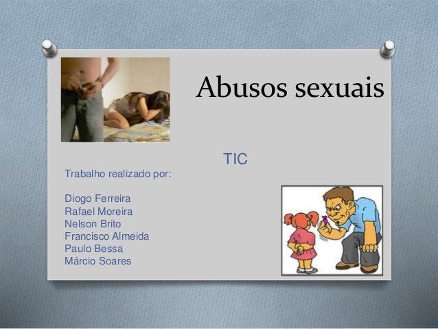 Abusos sexuais  TIC  Trabalho realizado por:  Diogo Ferreira  Rafael Moreira  Nelson Brito  Francisco Almeida  Paulo Bessa...