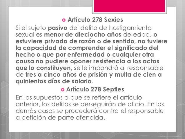  Artículo   278 SexiesSi el sujeto pasivo del delito de hostigamientosexual es menor de dieciocho años de edad, oestuvier...