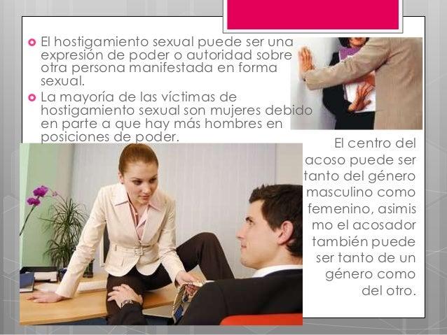    El hostigamiento sexual puede ser una    expresión de poder o autoridad sobre    otra persona manifestada en forma    ...