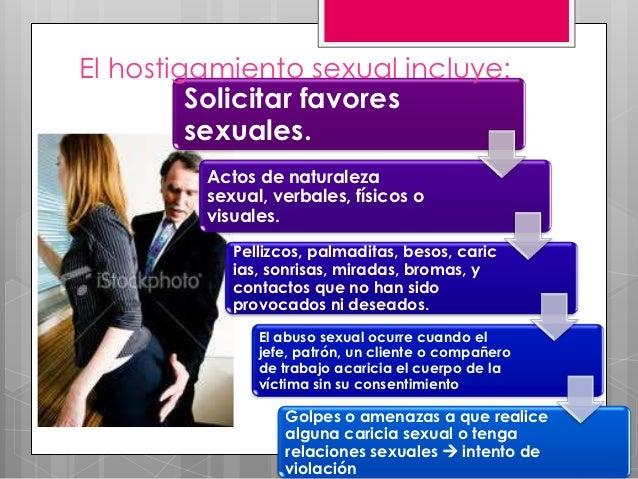 El hostigamiento sexual incluye:         Solicitar favores         sexuales.         Actos de naturaleza         sexual, v...
