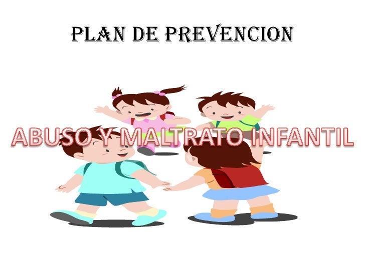 PLAN DE PREVENCION<br />ABUSO Y MALTRATO INFANTIL<br />