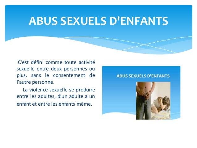 ABUS SEXUELS D'ENFANTS C'est défini comme toute activité sexuelle entre deux personnes ou plus, sans le consentement de l'...