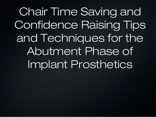 Chair Time Saving andChair Time Saving and Confidence Raising TipsConfidence Raising Tips and Techniques for theand Techni...