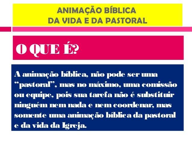 """ANIMAÇÃO BÍBLICADA VIDA E DA PASTORALO QUE É?A animação bíblica, não pode seruma""""pastoral"""", mas no máximo, uma comissãoou ..."""