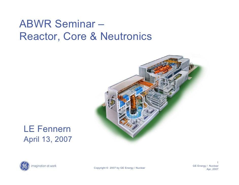 ABWR Seminar – Reactor, Core & Neutronics     LE Fennern April 13, 2007                                                   ...