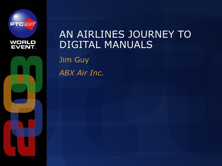 AN AIRLINES JOURNEY TO DIGITAL MANUALS Jim Guy ABX Air Inc.