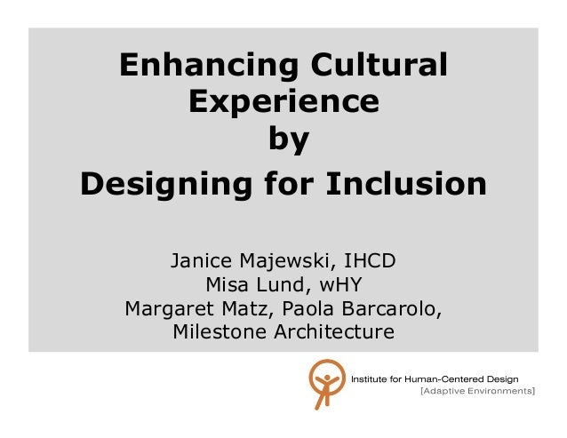 Enhancing Cultural  Experience  by  Designing for Inclusion!  Janice Majewski, IHCD  Misa Lund, wHY  Margaret Matz, Paola ...