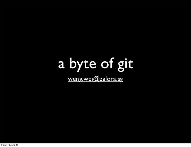a byte of git weng.wei@zalora.sg Friday, July 5, 13