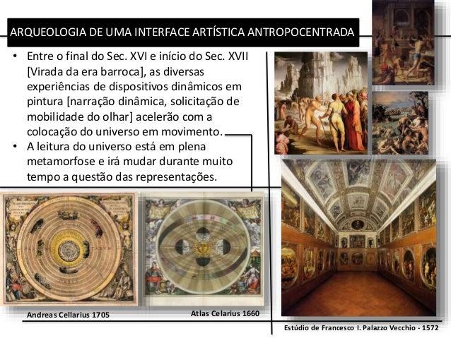 ARQUEOLOGIA DE UMA INTERFACE ARTÍSTICA ANTROPOCENTRADA • Entre o final do Sec. XVI e início do Sec. XVII [Virada da era ba...