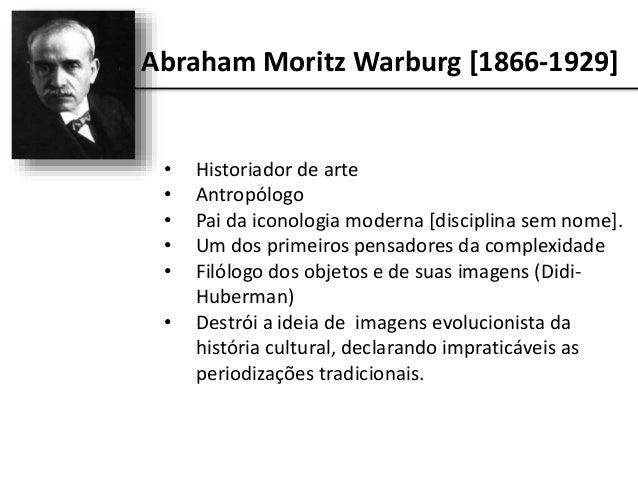 Abraham Moritz Warburg [1866-1929] • Sandro Botticelli. • Observando quais formas clássicas conseguiram sobreviver. • Cont...