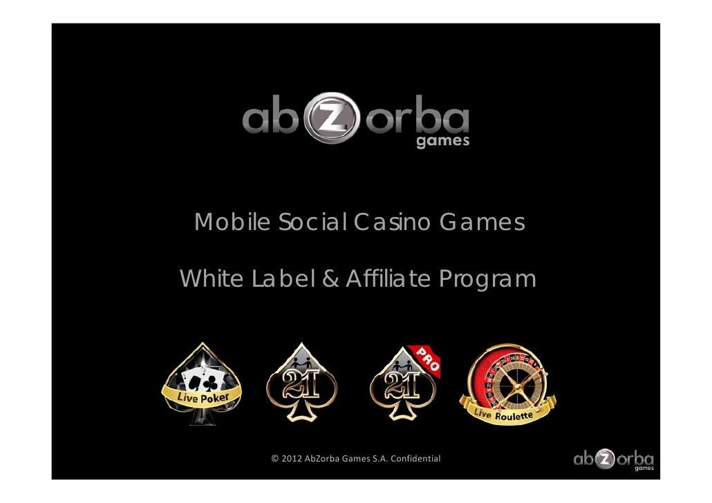 Mobile Social Casino GamesWhite Label & Affiliate Program       © 2012AbZorbaGamesS.A.Confidential