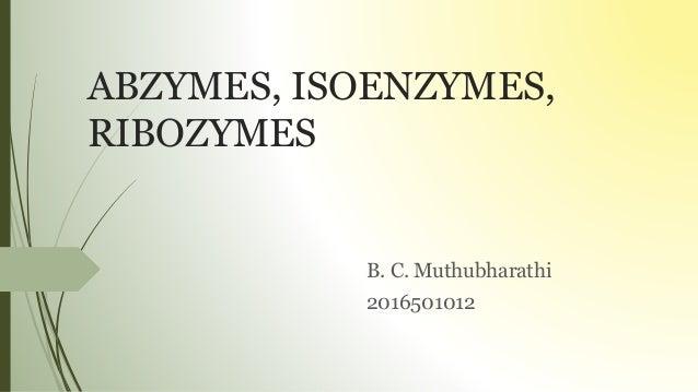 ABZYMES, ISOENZYMES, RIBOZYMES B. C. Muthubharathi 2016501012
