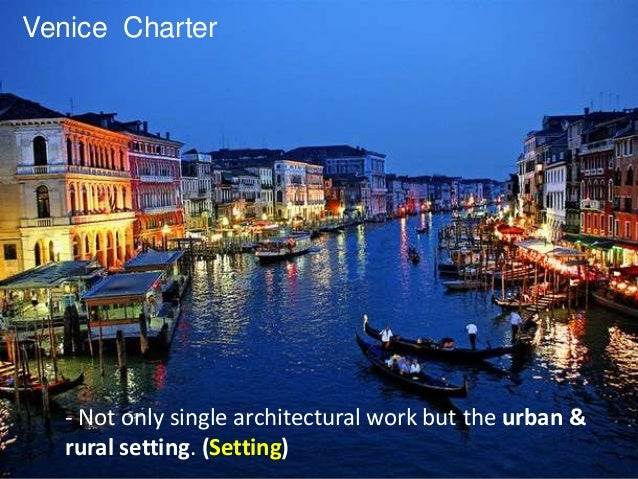 the role of the venice charter in architectural conservation Charter for the conservation and restoration of monuments and sites (venice charter), the 1968 unesco recommendation concerning the preservation of cultural property endangered by public or private works, the 1976 unesco recommendation.