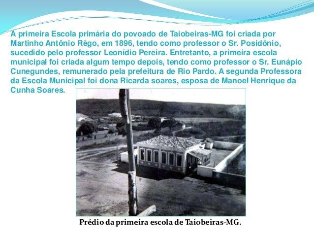 A primeira Escola primária do povoado de Taiobeiras-MG foi criada por Martinho Antônio Rêgo, em 1896, tendo como professor...