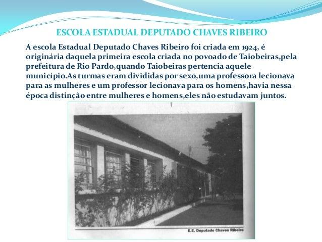 A escola Estadual Deputado Chaves Ribeiro foi criada em 1924, é originária daquela primeira escola criada no povoado de Ta...
