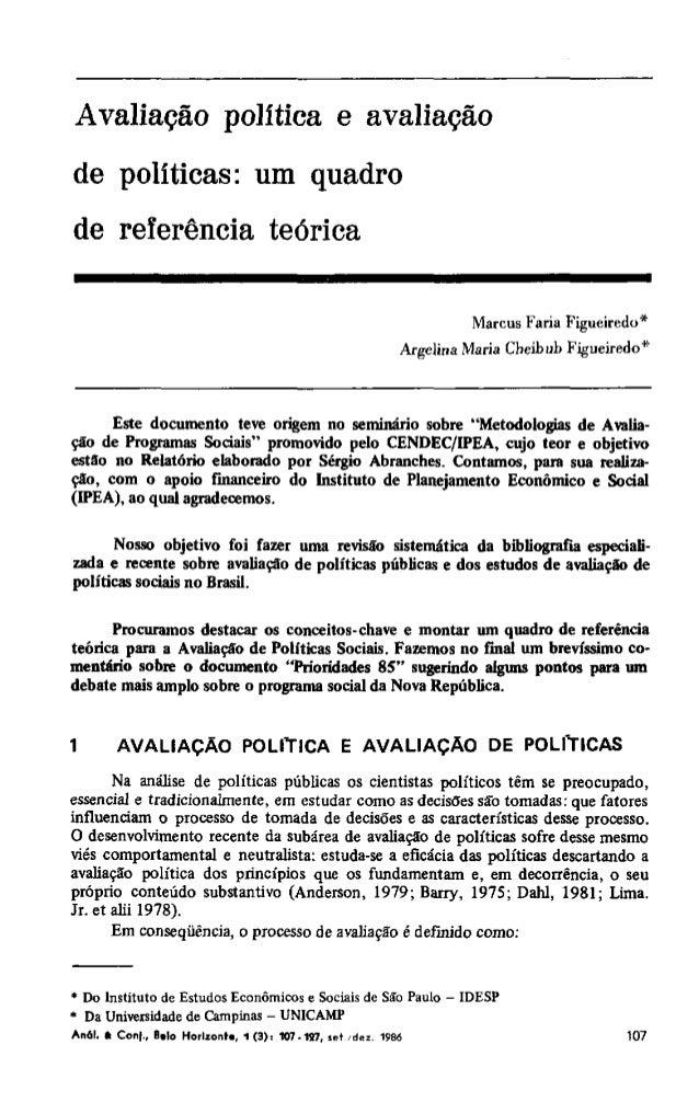 Avaliação política e avaliação de políticas: um quadro de referência teórica Marcus Faria Figueiredo* Argelina Maria Cheib...