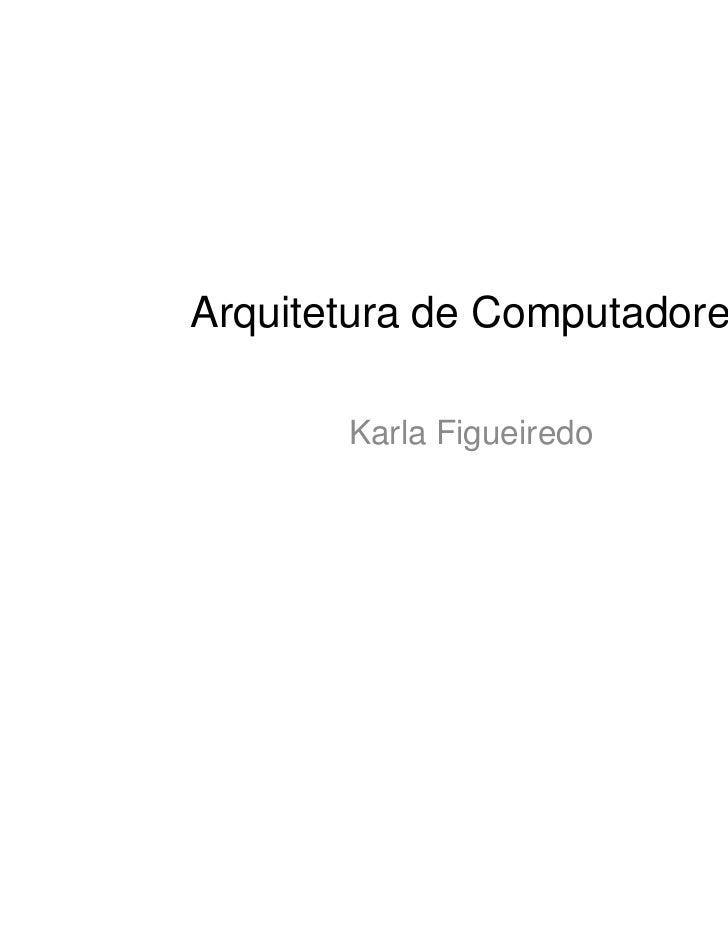 Arquitetura de Computadores       Karla Figueiredo