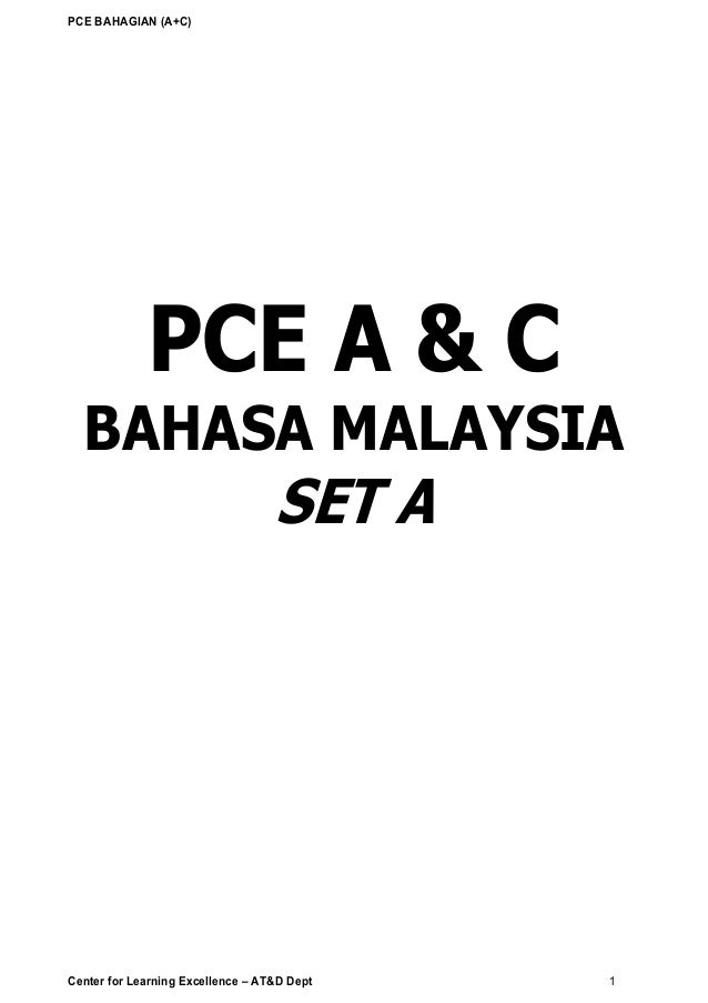 PCE BAHAGIAN (A+C) Center for Learning Excellence – AT&D Dept 1 PCE A & C BAHASA MALAYSIA SET A AGENCY TRAINING & DEVELOPM...