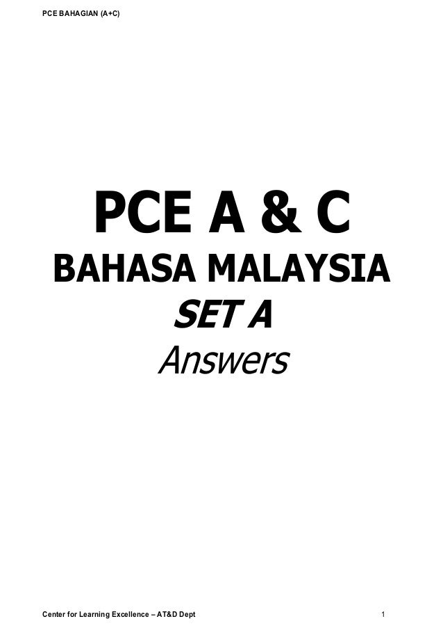 PCE BAHAGIAN (A+C) Center for Learning Excellence – AT&D Dept 1 PCE A & C BAHASA MALAYSIA SET A Answers AGENCY TRAINING & ...